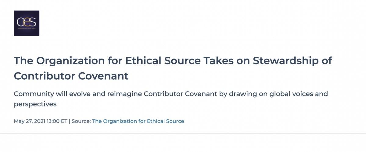 出典:https://www.globenewswire.com/news-release/2021/05/27/2237700/0/en/The-Organization-for-Ethical-Source-Takes-on-Stewardship-of-Contributor-Covenant.html